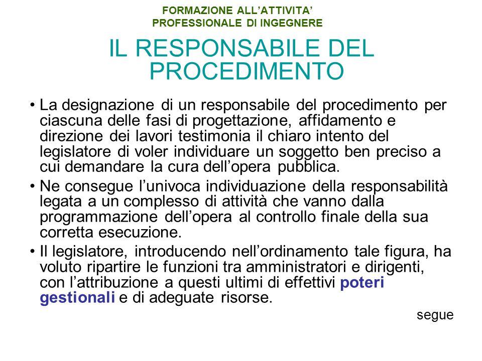 FORMAZIONE ALL'ATTIVITA' PROFESSIONALE DI INGEGNERE IL RESPONSABILE DEL PROCEDIMENTO La designazione di un responsabile del procedimento per ciascuna