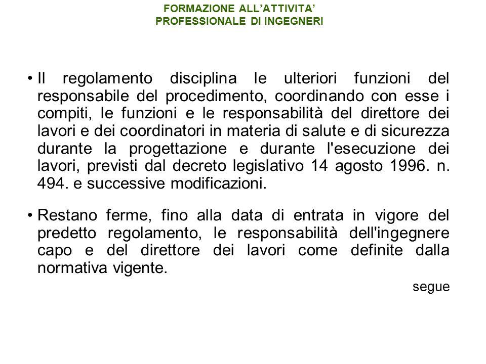 FORMAZIONE ALL'ATTIVITA' PROFESSIONALE DI INGEGNERI Il regolamento disciplina le ulteriori funzioni del responsabile del procedimento, coordinando con