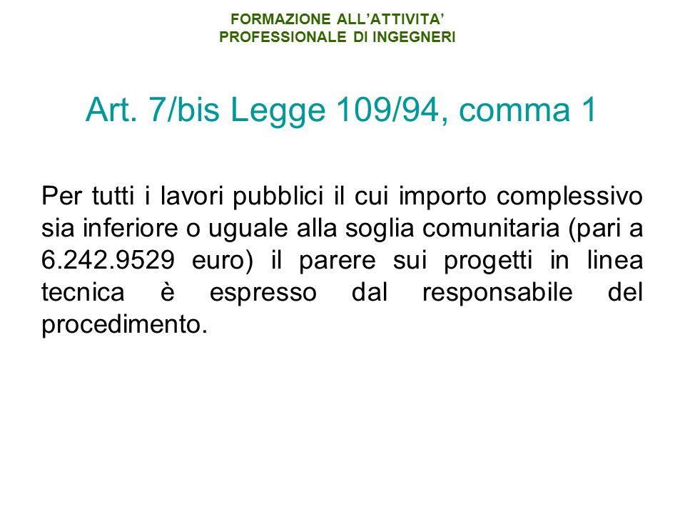 FORMAZIONE ALL'ATTIVITA' PROFESSIONALE DI INGEGNERI Art. 7/bis Legge 109/94, comma 1 Per tutti i lavori pubblici il cui importo complessivo sia inferi