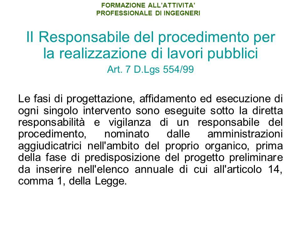 FORMAZIONE ALL'ATTIVITA' PROFESSIONALE DI INGEGNERI II Responsabile del procedimento per la realizzazione di lavori pubblici Art. 7 D.Lgs 554/99 Le fa