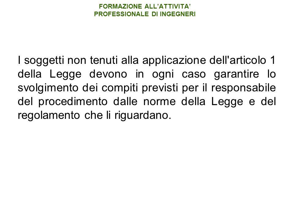 FORMAZIONE ALL'ATTIVITA' PROFESSIONALE DI INGEGNERI I soggetti non tenuti alla applicazione dell'articolo 1 della Legge devono in ogni caso garantire