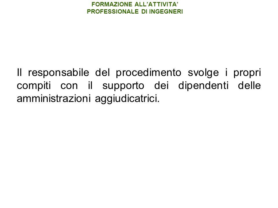 FORMAZIONE ALL'ATTIVITA' PROFESSIONALE DI INGEGNERI Il responsabile del procedimento svolge i propri compiti con il supporto dei dipendenti delle amministrazioni aggiudicatrici.
