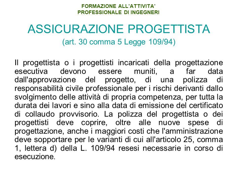 FORMAZIONE ALL'ATTIVITA' PROFESSIONALE DI INGEGNERI ASSICURAZIONE PROGETTISTA (art. 30 comma 5 Legge 109/94) Il progettista o i progettisti incaricati