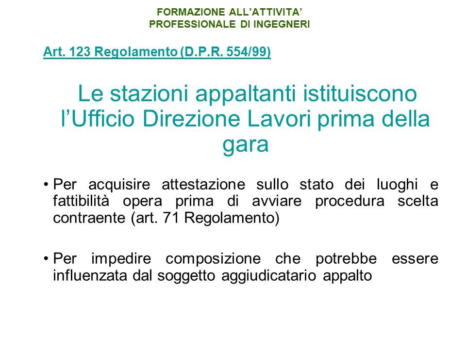FORMAZIONE ALL'ATTIVITA' PROFESSIONALE DI INGEGNERI Art. 123 Regolamento (D.P.R. 554/99) Le stazioni appaltanti istituiscono l'Ufficio Direzione Lavor