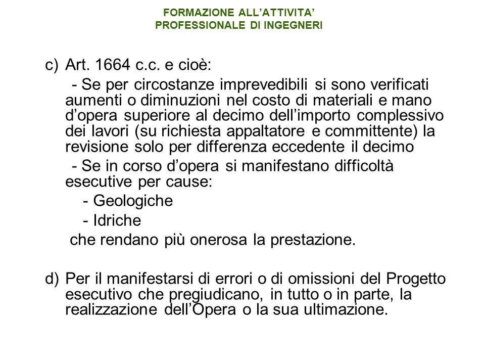 FORMAZIONE ALL'ATTIVITA' PROFESSIONALE DI INGEGNERI c)Art. 1664 c.c. e cioè: - Se per circostanze imprevedibili si sono verificati aumenti o diminuzio