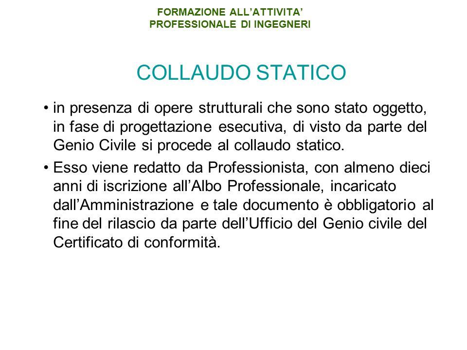 FORMAZIONE ALL'ATTIVITA' PROFESSIONALE DI INGEGNERI COLLAUDO STATICO in presenza di opere strutturali che sono stato oggetto, in fase di progettazione