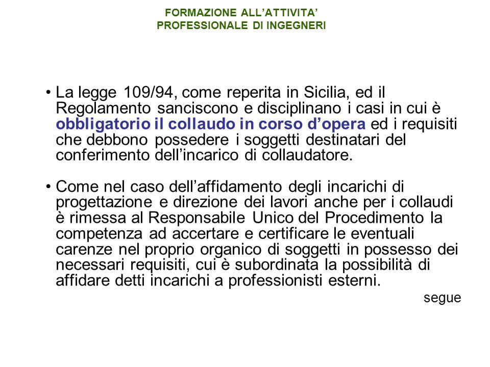 FORMAZIONE ALL'ATTIVITA' PROFESSIONALE DI INGEGNERI La legge 109/94, come reperita in Sicilia, ed il Regolamento sanciscono e disciplinano i casi in c