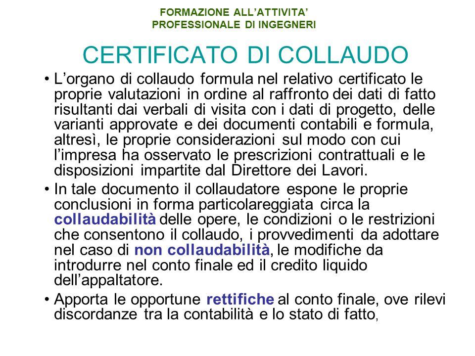 FORMAZIONE ALL'ATTIVITA' PROFESSIONALE DI INGEGNERI CERTIFICATO DI COLLAUDO L'organo di collaudo formula nel relativo certificato le proprie valutazio