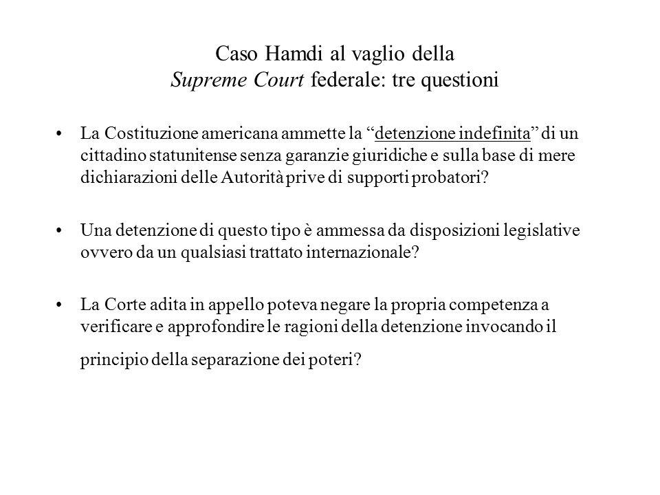 Caso Hamdi In primo grado il ricorso è accolto e la Corte ordina alle Autorità militari di produrre le prove a carico di Hamdi Il giudice di secondo g