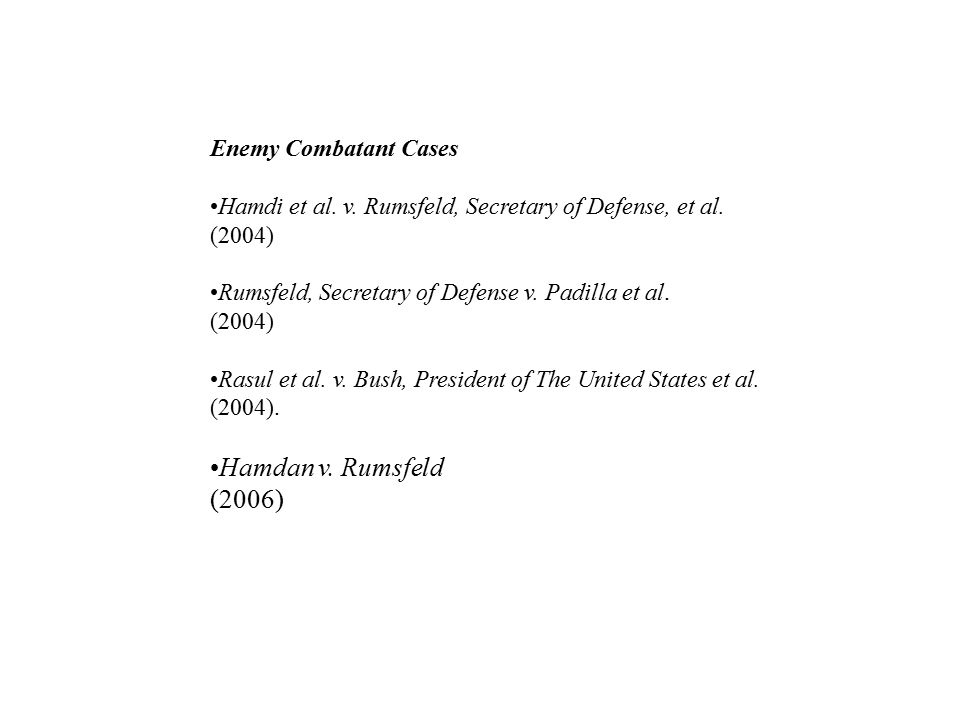 Enemy Combatant Cases Hamdi et al.v. Rumsfeld, Secretary of Defense, et al.