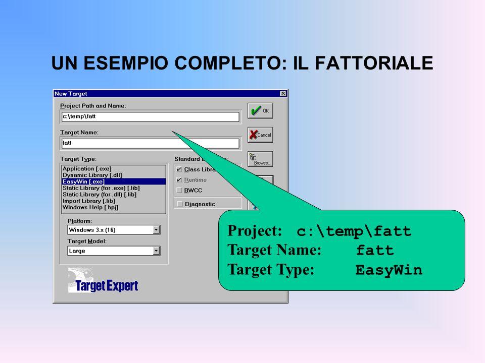 UN ESEMPIO COMPLETO: IL FATTORIALE Project: c:\temp\fatt Target Name: fatt Target Type: EasyWin