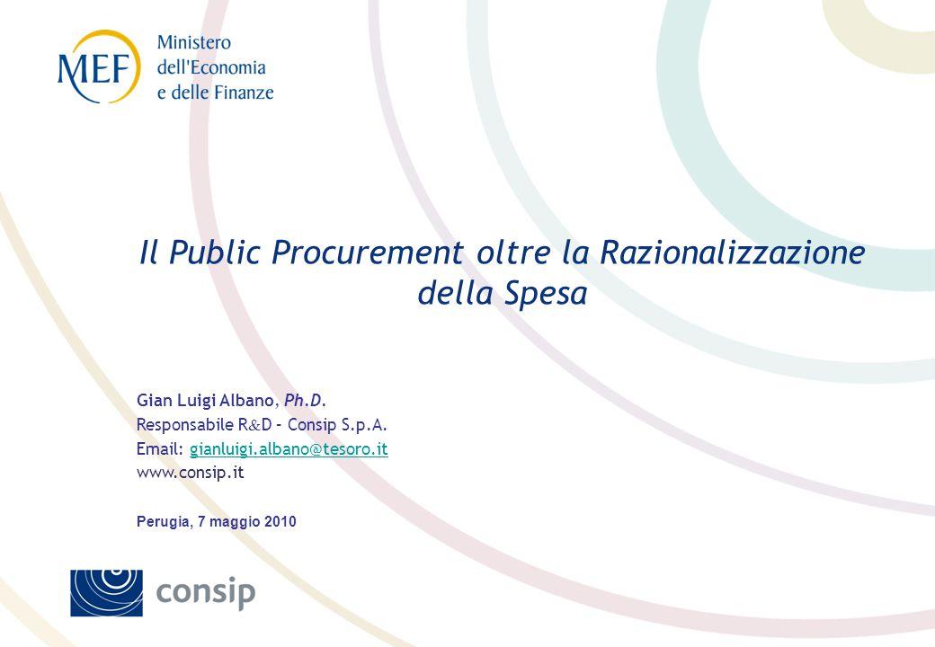 Il Public Procurement oltre la Razionalizzazione della Spesa Gian Luigi Albano, Ph.D. Responsabile R & D – Consip S.p.A. Email: gianluigi.albano@tesor