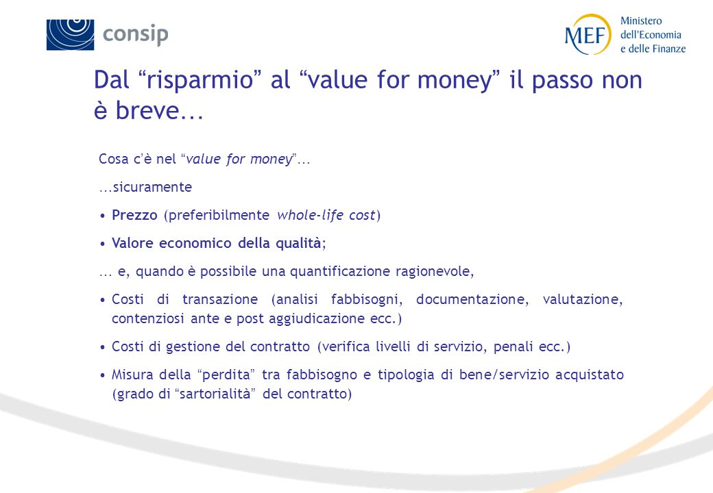 "Dal "" risparmio "" al "" value for money "" il passo non è breve … Cosa c 'è nel "" value for money ""… … sicuramente Prezzo (preferibilmente whole-life co"