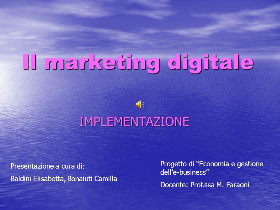 """Il marketing digitale IMPLEMENTAZIONE Presentazione a cura di: Baldini Elisabetta, Bonaiuti Camilla Progetto di """"Economia e gestione dell'e-business"""""""