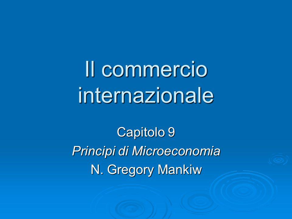 Il commercio internazionale Capitolo 9 Principi di Microeconomia N. Gregory Mankiw