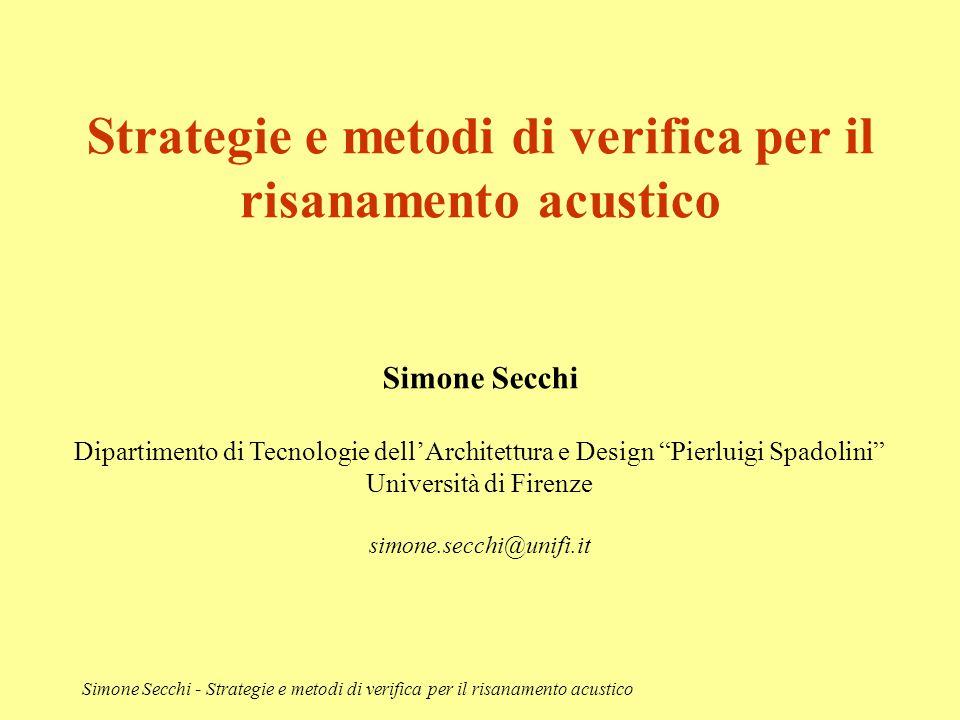 Simone Secchi - Strategie e metodi di verifica per il risanamento acustico Strategie e metodi di verifica per il risanamento acustico Simone Secchi Di