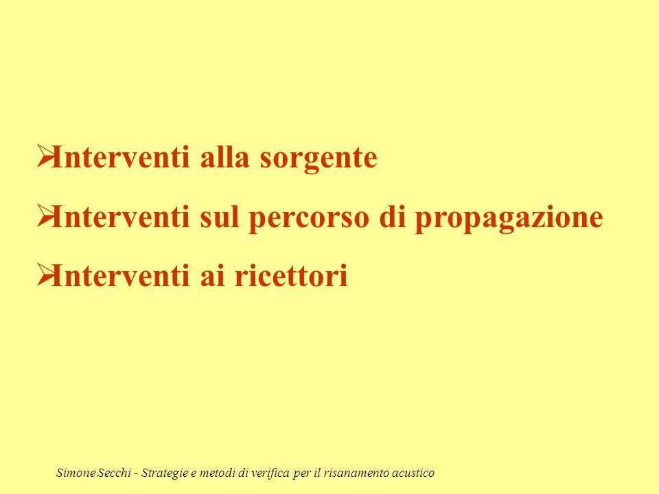 Simone Secchi - Strategie e metodi di verifica per il risanamento acustico  Interventi alla sorgente  Interventi sul percorso di propagazione  Inte