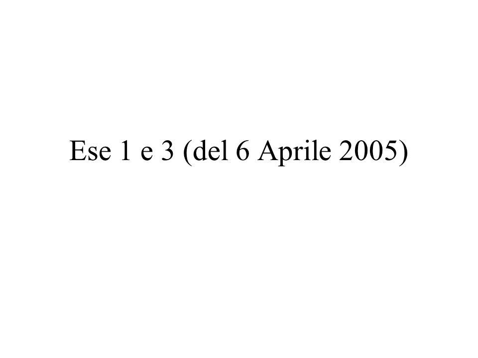 Ese 1 e 3 (del 6 Aprile 2005)