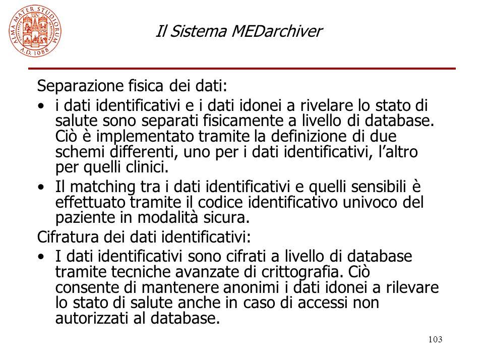 103 Il Sistema MEDarchiver Separazione fisica dei dati: i dati identificativi e i dati idonei a rivelare lo stato di salute sono separati fisicamente