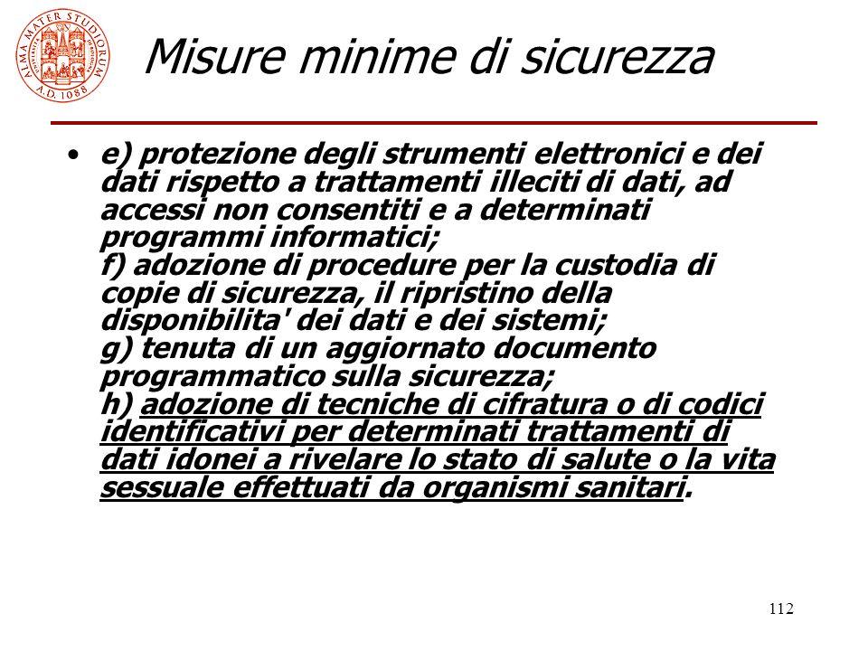 112 Misure minime di sicurezza e) protezione degli strumenti elettronici e dei dati rispetto a trattamenti illeciti di dati, ad accessi non consentiti