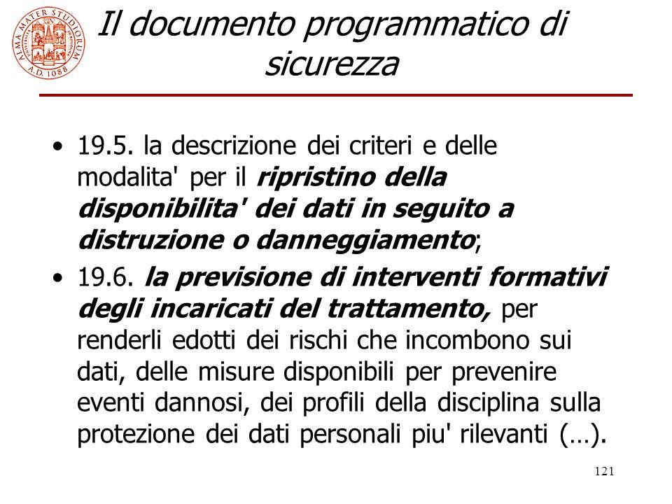 121 Il documento programmatico di sicurezza 19.5. la descrizione dei criteri e delle modalita' per il ripristino della disponibilita' dei dati in segu