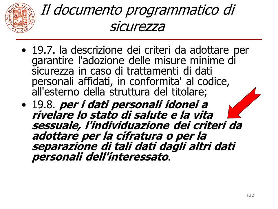 122 Il documento programmatico di sicurezza 19.7. la descrizione dei criteri da adottare per garantire l'adozione delle misure minime di sicurezza in