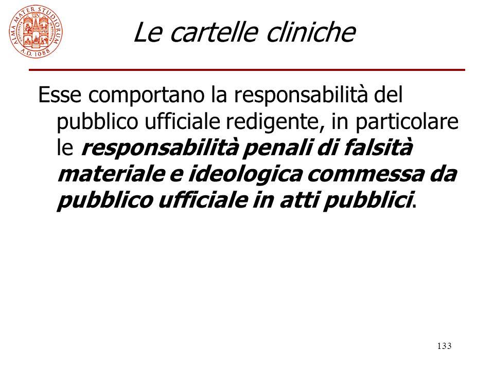 133 Le cartelle cliniche Esse comportano la responsabilità del pubblico ufficiale redigente, in particolare le responsabilità penali di falsità materi