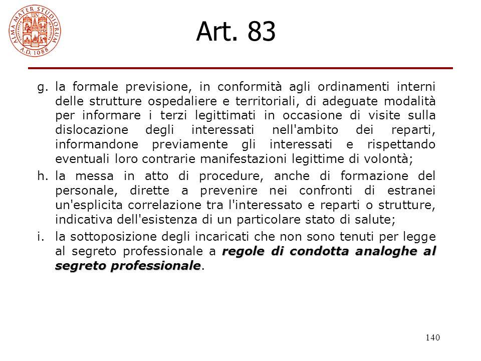 140 Art. 83 g.la formale previsione, in conformità agli ordinamenti interni delle strutture ospedaliere e territoriali, di adeguate modalità per infor