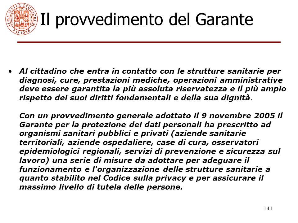 141 Il provvedimento del Garante Al cittadino che entra in contatto con le strutture sanitarie per diagnosi, cure, prestazioni mediche, operazioni amm