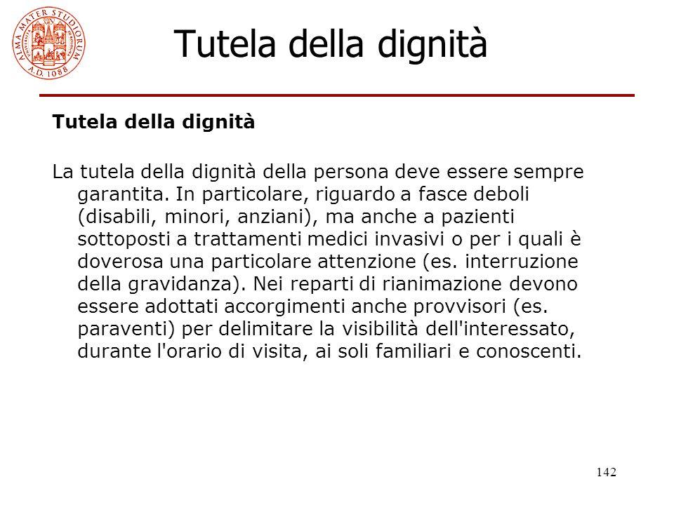 142 Tutela della dignità La tutela della dignità della persona deve essere sempre garantita. In particolare, riguardo a fasce deboli (disabili, minori