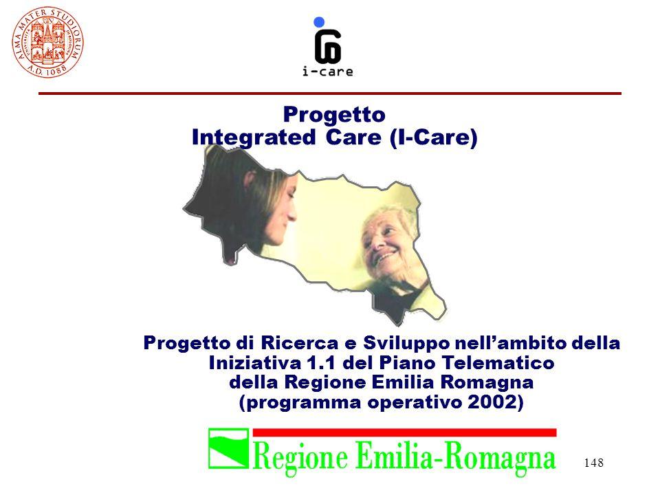 148 Progetto Integrated Care (I-Care) Progetto di Ricerca e Sviluppo nell'ambito della Iniziativa 1.1 del Piano Telematico della Regione Emilia Romagn