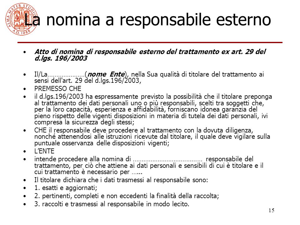 15 La nomina a responsabile esterno Atto di nomina di responsabile esterno del trattamento ex art. 29 del d.lgs. 196/2003 Il/La…………………(nome Ente), nel