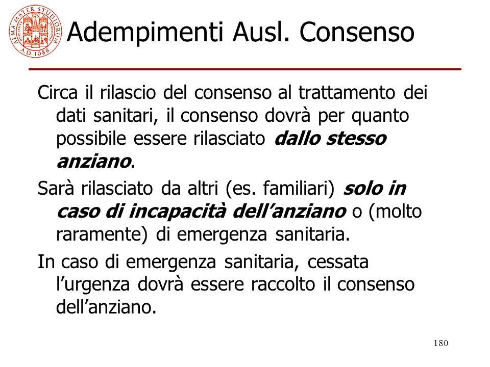 180 Adempimenti Ausl. Consenso Circa il rilascio del consenso al trattamento dei dati sanitari, il consenso dovrà per quanto possibile essere rilascia