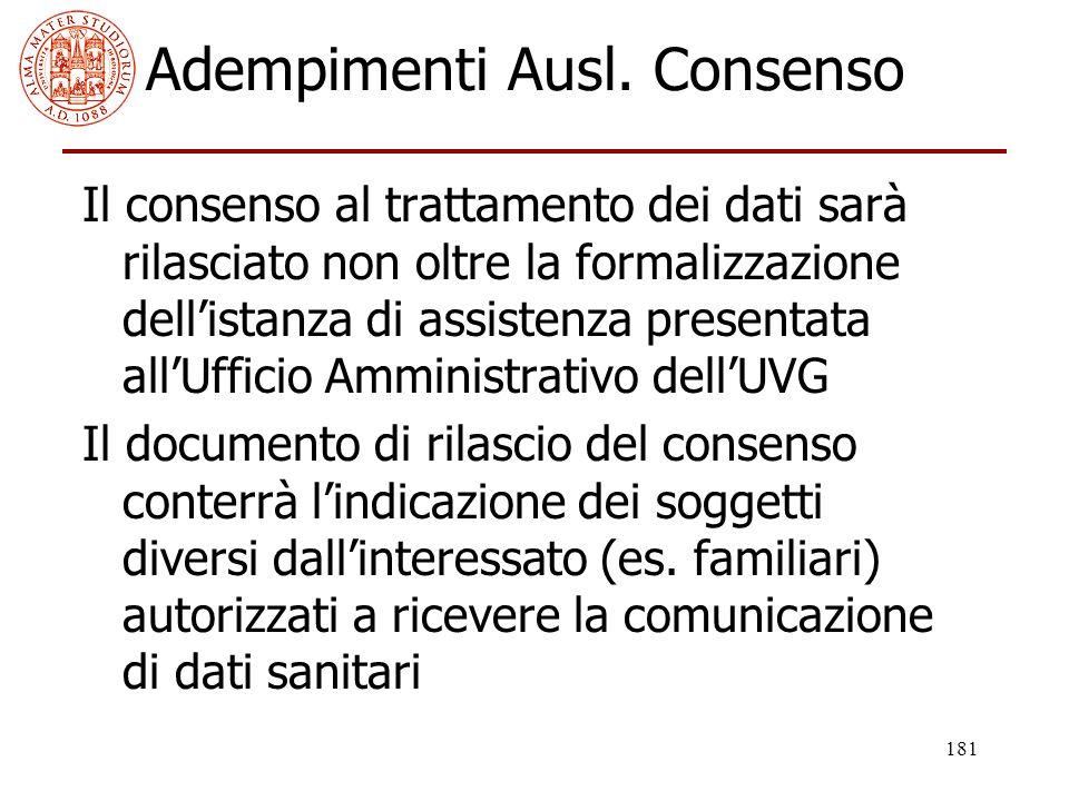 181 Adempimenti Ausl. Consenso Il consenso al trattamento dei dati sarà rilasciato non oltre la formalizzazione dell'istanza di assistenza presentata