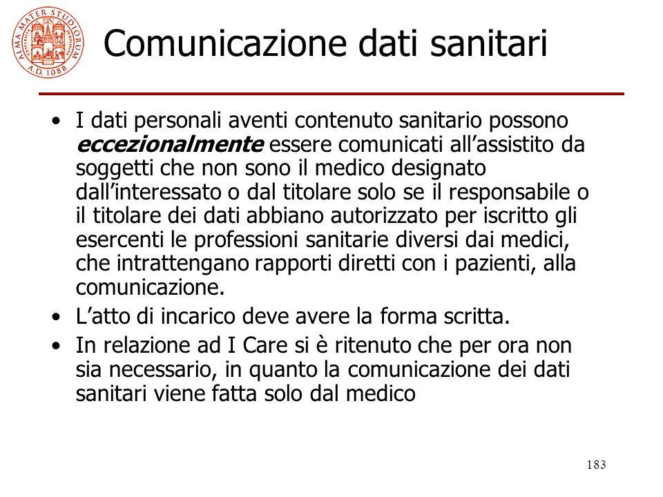 183 Comunicazione dati sanitari I dati personali aventi contenuto sanitario possono eccezionalmente essere comunicati all'assistito da soggetti che no
