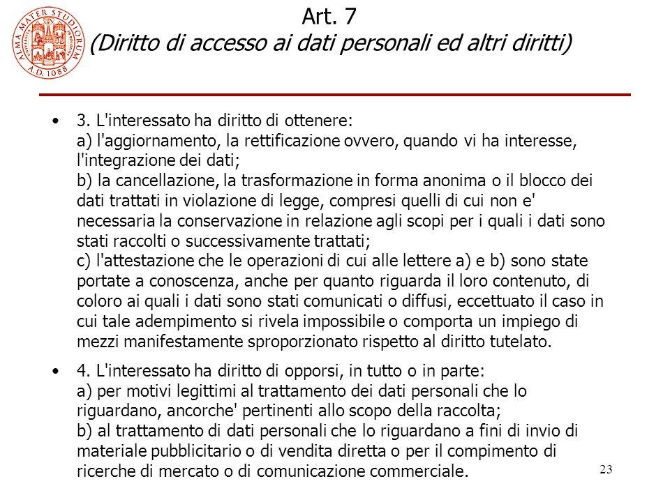 23 Art. 7 (Diritto di accesso ai dati personali ed altri diritti) 3. L'interessato ha diritto di ottenere: a) l'aggiornamento, la rettificazione ovver