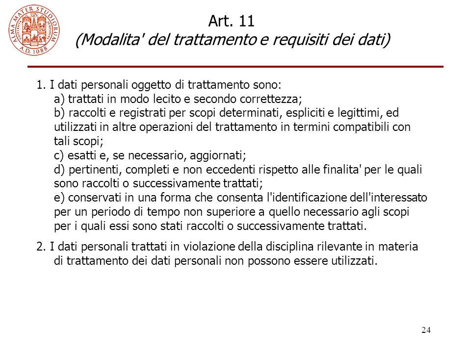 24 Art. 11 (Modalita' del trattamento e requisiti dei dati) 1. I dati personali oggetto di trattamento sono: a) trattati in modo lecito e secondo corr