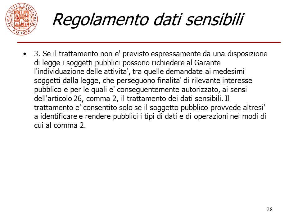 28 Regolamento dati sensibili 3. Se il trattamento non e' previsto espressamente da una disposizione di legge i soggetti pubblici possono richiedere a