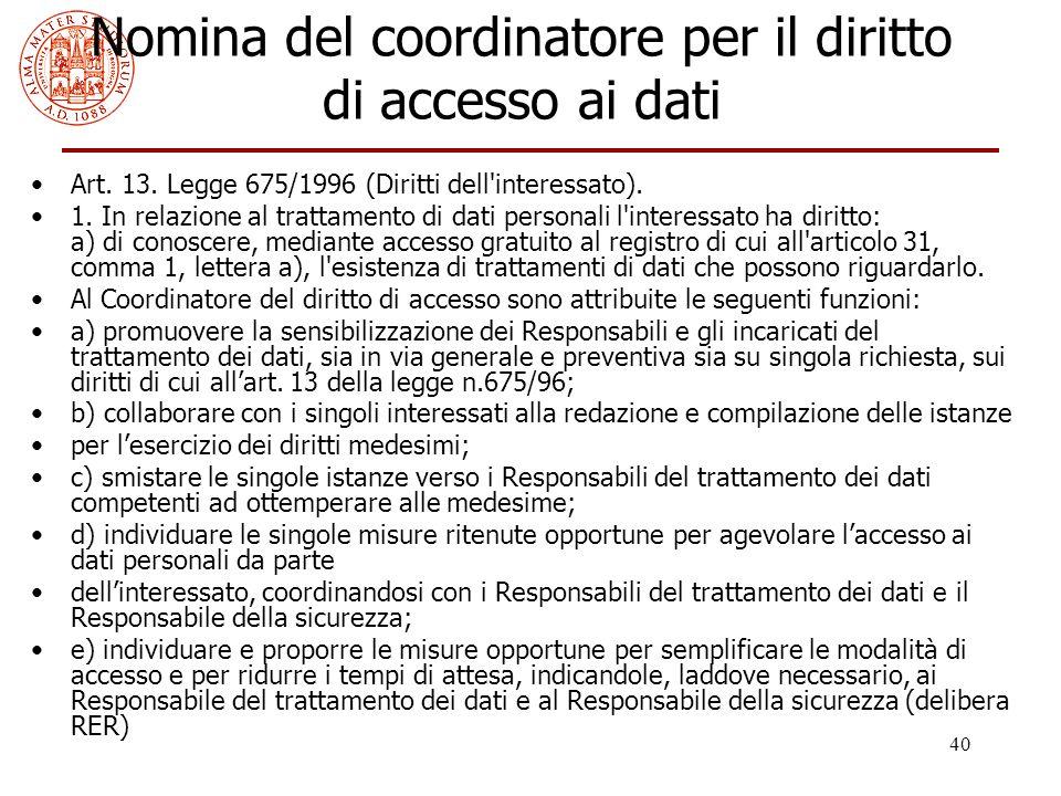 40 Nomina del coordinatore per il diritto di accesso ai dati Art. 13. Legge 675/1996 (Diritti dell'interessato). 1. In relazione al trattamento di dat