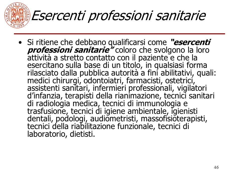 """46 Esercenti professioni sanitarie Si ritiene che debbano qualificarsi come """"esercenti professioni sanitarie"""" coloro che svolgono la loro attività a s"""