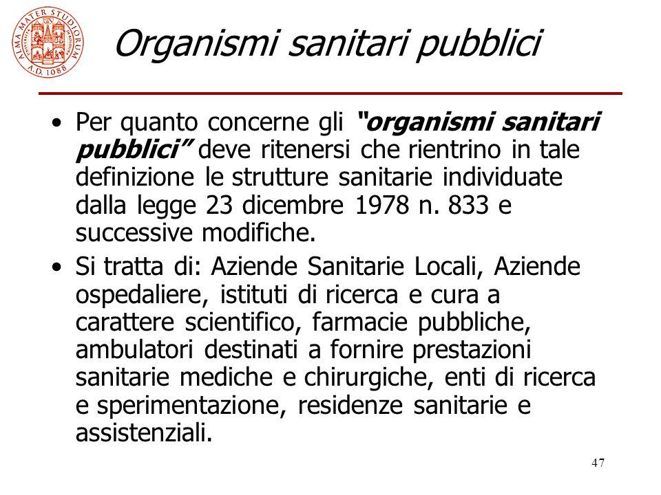 """47 Organismi sanitari pubblici Per quanto concerne gli """"organismi sanitari pubblici"""" deve ritenersi che rientrino in tale definizione le strutture san"""