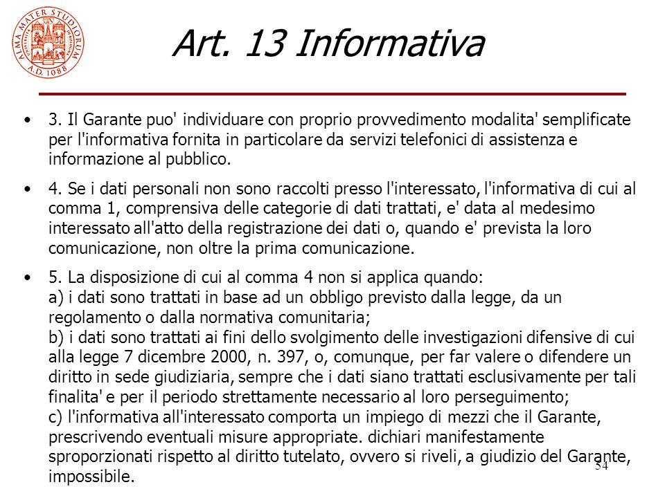 54 Art. 13 Informativa 3. Il Garante puo' individuare con proprio provvedimento modalita' semplificate per l'informativa fornita in particolare da ser