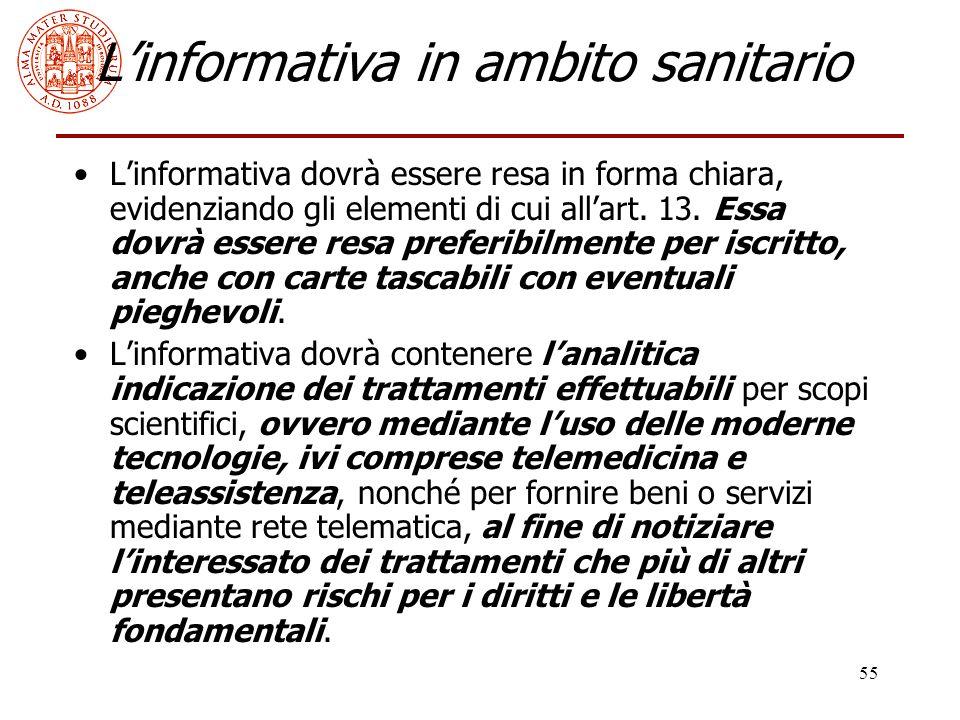 55 L'informativa in ambito sanitario L'informativa dovrà essere resa in forma chiara, evidenziando gli elementi di cui all'art. 13. Essa dovrà essere