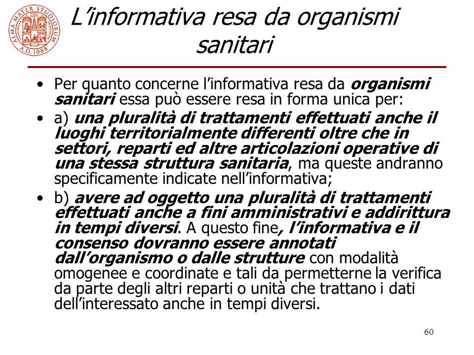 60 L'informativa resa da organismi sanitari Per quanto concerne l'informativa resa da organismi sanitari essa può essere resa in forma unica per: a) u