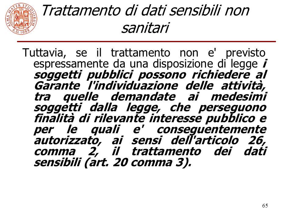 65 Trattamento di dati sensibili non sanitari Tuttavia, se il trattamento non e' previsto espressamente da una disposizione di legge i soggetti pubbli
