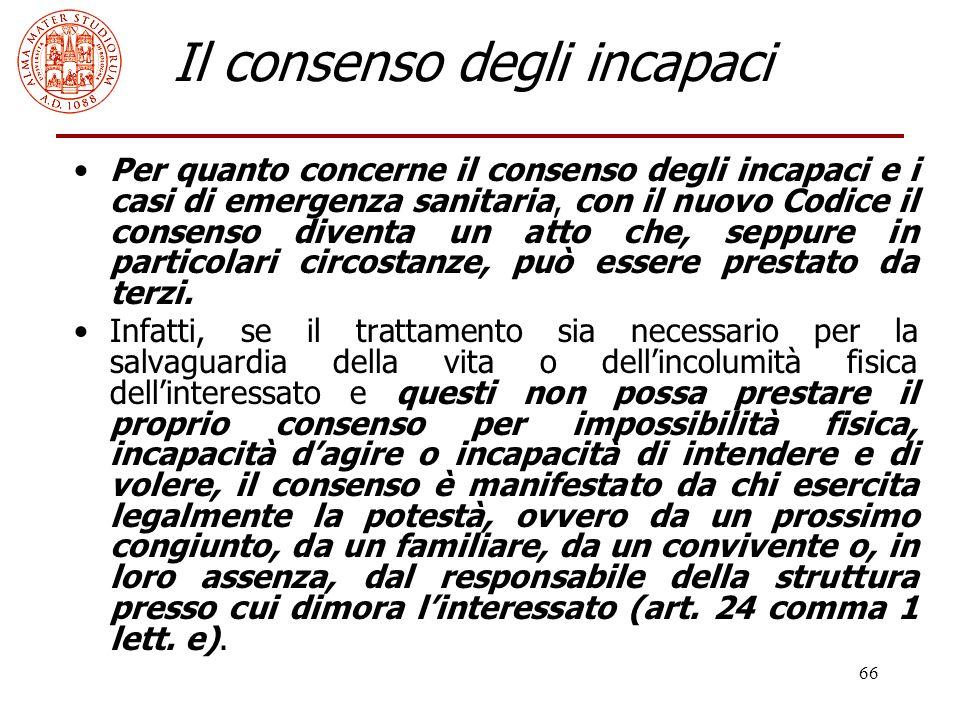 66 Il consenso degli incapaci Per quanto concerne il consenso degli incapaci e i casi di emergenza sanitaria, con il nuovo Codice il consenso diventa
