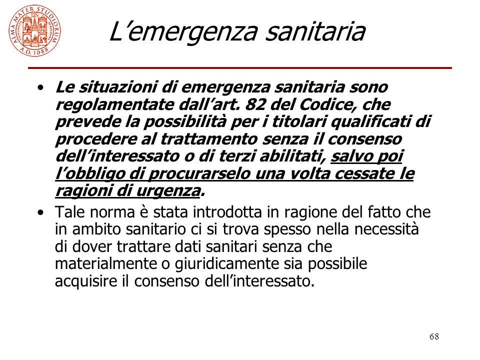 68 L'emergenza sanitaria Le situazioni di emergenza sanitaria sono regolamentate dall'art. 82 del Codice, che prevede la possibilità per i titolari qu