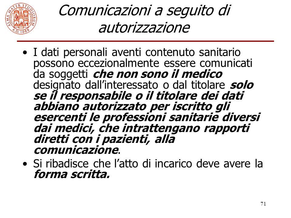 71 Comunicazioni a seguito di autorizzazione I dati personali aventi contenuto sanitario possono eccezionalmente essere comunicati da soggetti che non