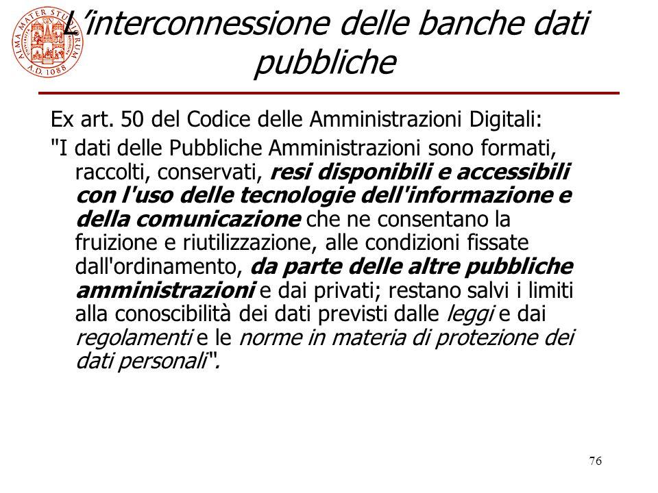 76 L'interconnessione delle banche dati pubbliche Ex art. 50 del Codice delle Amministrazioni Digitali:
