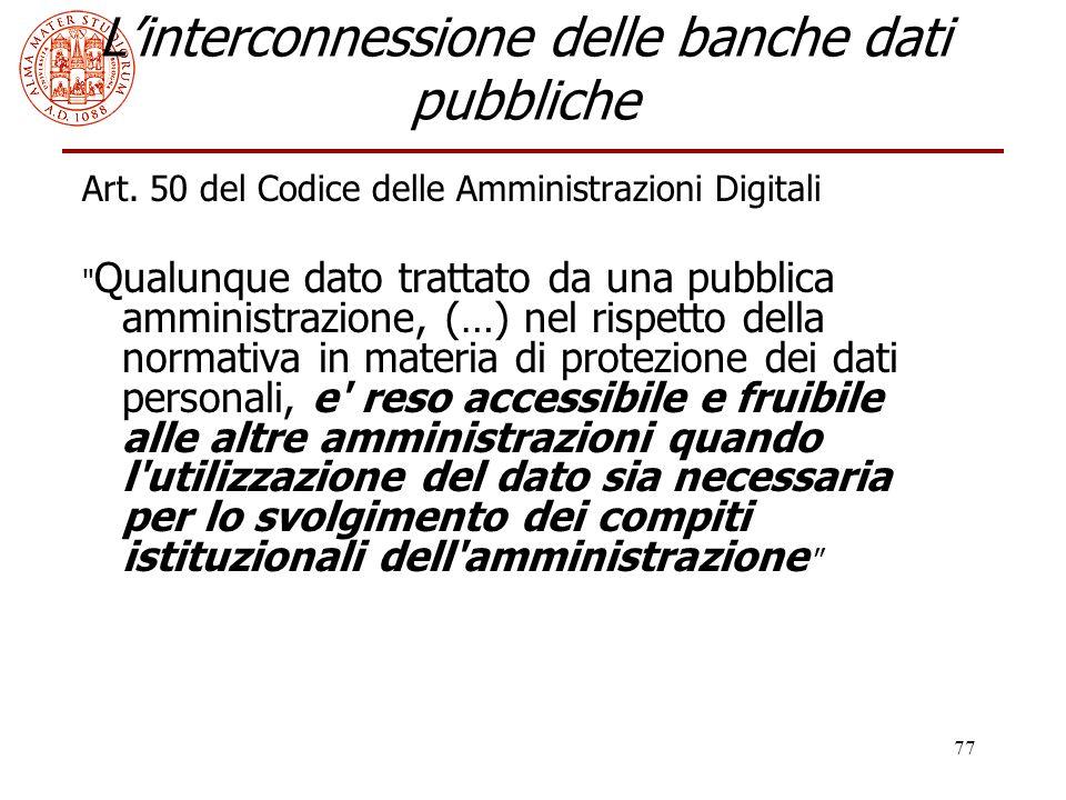 77 L'interconnessione delle banche dati pubbliche Art. 50 del Codice delle Amministrazioni Digitali